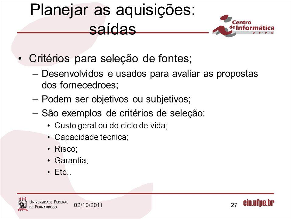 Planejar as aquisições: saídas Critérios para seleção de fontes; –Desenvolvidos e usados para avaliar as propostas dos fornecedroes; –Podem ser objeti