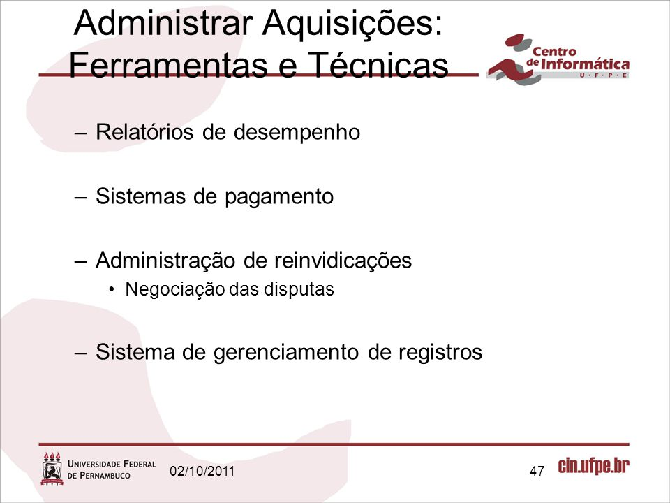 Administrar Aquisições: Ferramentas e Técnicas –Relatórios de desempenho –Sistemas de pagamento –Administração de reinvidicações Negociação das disput