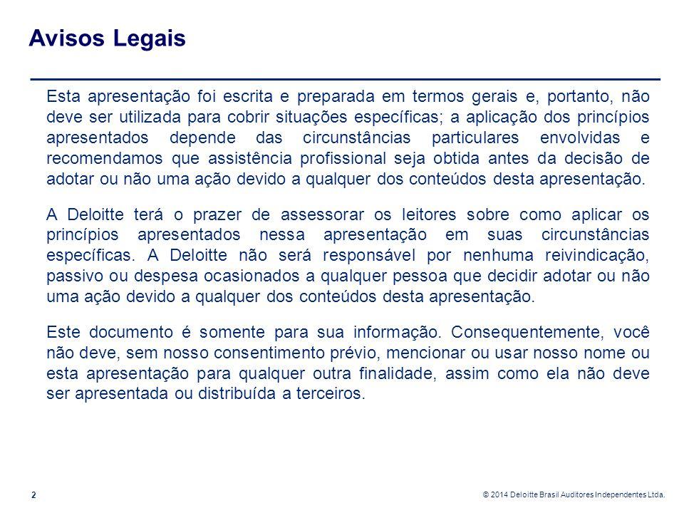 © 2014 Deloitte Brasil Auditores Independentes Ltda. Avisos Legais 2 Esta apresentação foi escrita e preparada em termos gerais e, portanto, não deve