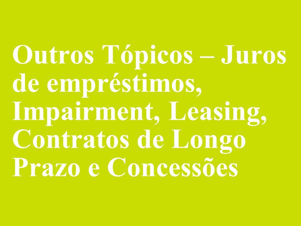 © 2014 Deloitte Brasil Auditores Independentes Ltda. Outros Tópicos – Juros de empréstimos, Impairment, Leasing, Contratos de Longo Prazo e Concessões