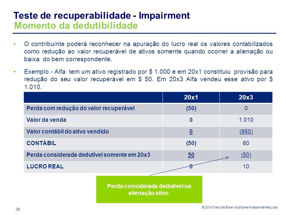 © 2014 Deloitte Brasil Auditores Independentes Ltda. O contribuinte poderá reconhecer na apuração do lucro real os valores contabilizados como redução
