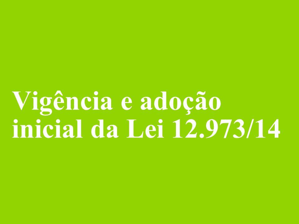 © 2014 Deloitte Brasil Auditores Independentes Ltda. Vigência e adoção inicial da Lei 12.973/14