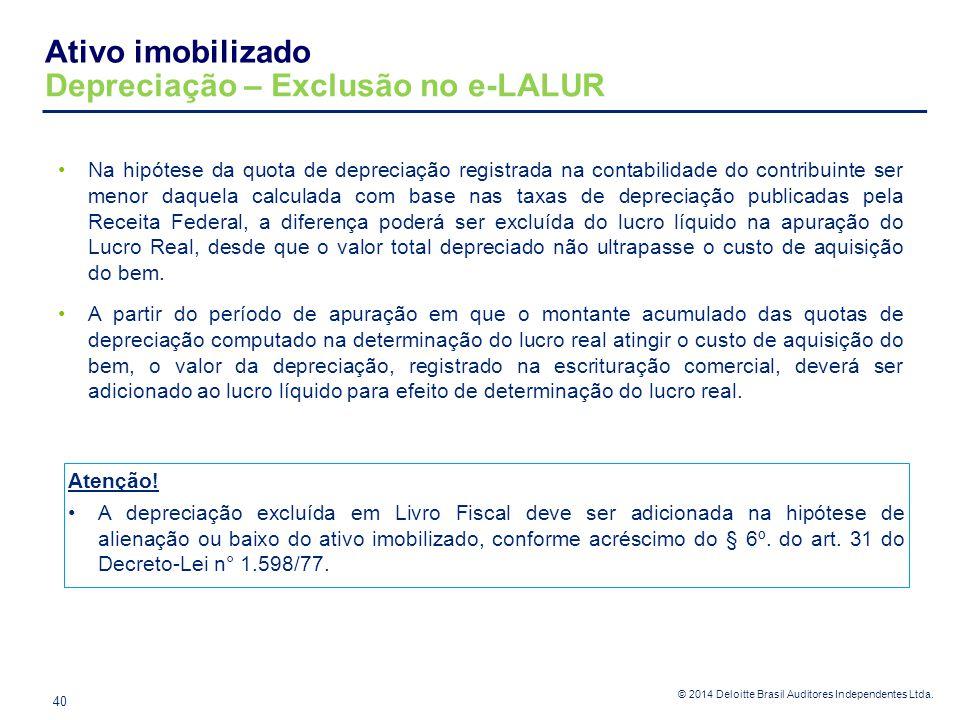 © 2014 Deloitte Brasil Auditores Independentes Ltda. Na hipótese da quota de depreciação registrada na contabilidade do contribuinte ser menor daquela