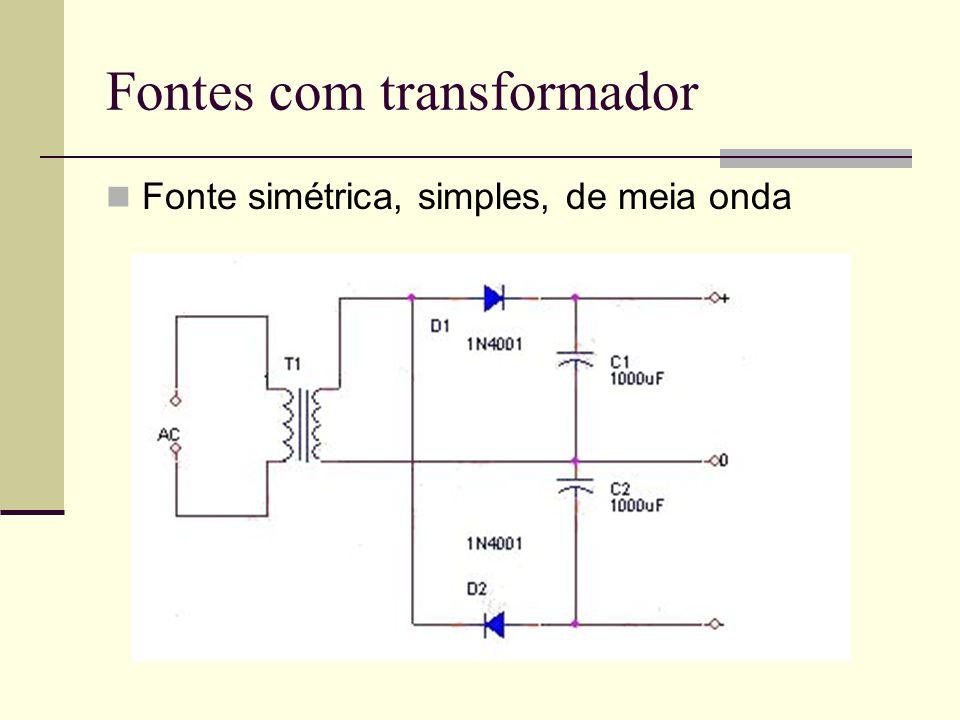 Fontes com transformador Fonte simétrica, simples, de meia onda