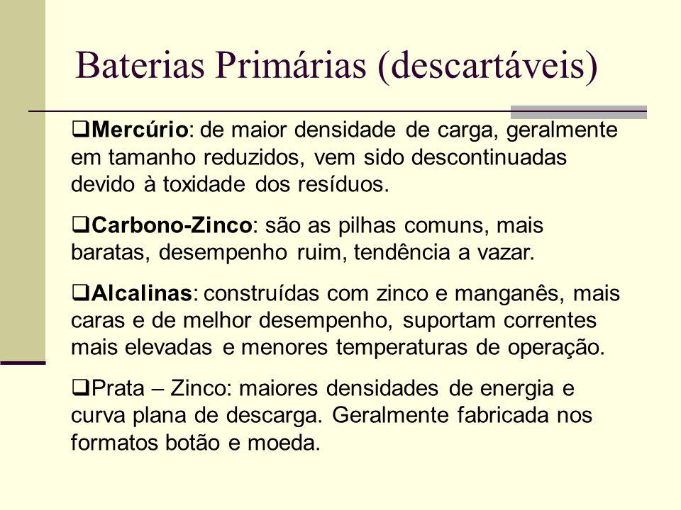 Baterias Primárias (descartáveis)  Mercúrio: de maior densidade de carga, geralmente em tamanho reduzidos, vem sido descontinuadas devido à toxidade