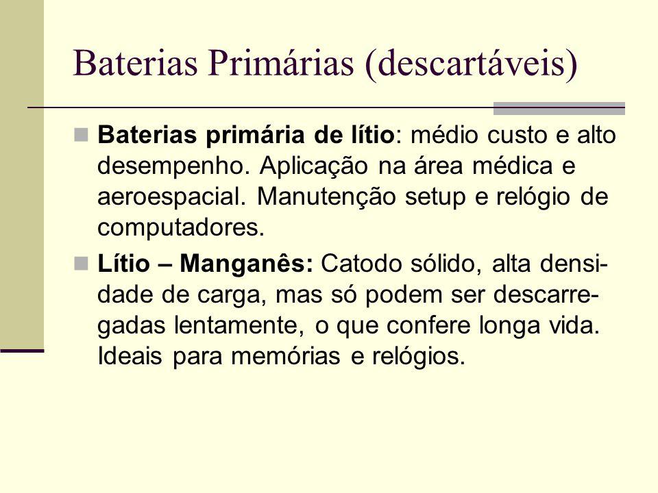 Baterias Primárias (descartáveis) Baterias primária de lítio: médio custo e alto desempenho. Aplicação na área médica e aeroespacial. Manutenção setup