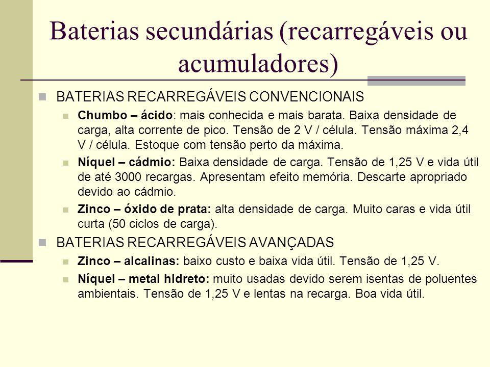 Baterias secundárias (recarregáveis ou acumuladores) BATERIAS RECARREGÁVEIS CONVENCIONAIS Chumbo – ácido: mais conhecida e mais barata. Baixa densidad