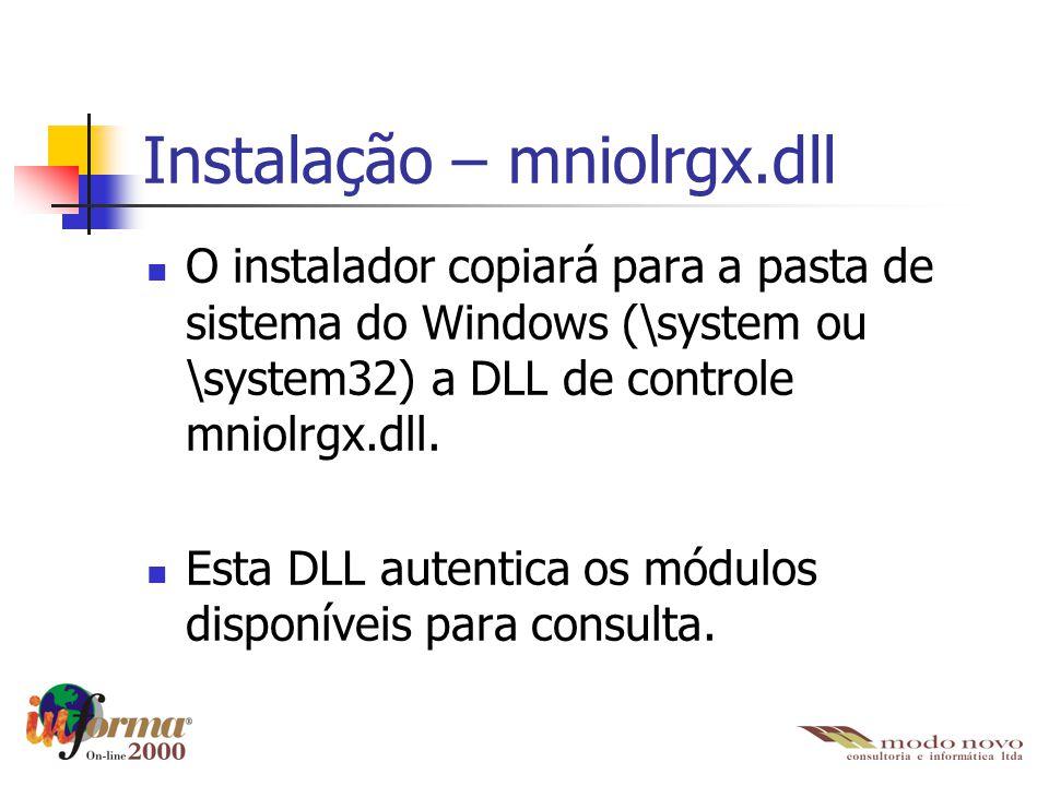 Instalação – mniolrgx.dll O instalador copiará para a pasta de sistema do Windows (\system ou \system32) a DLL de controle mniolrgx.dll. Esta DLL aute