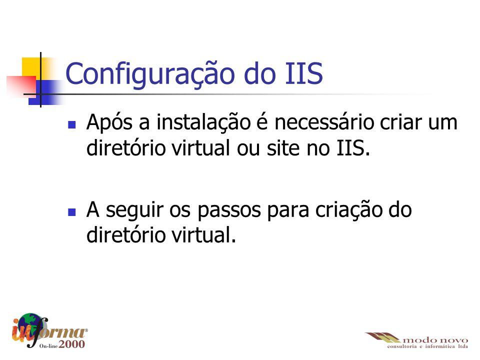 Configuração do IIS Após a instalação é necessário criar um diretório virtual ou site no IIS. A seguir os passos para criação do diretório virtual.