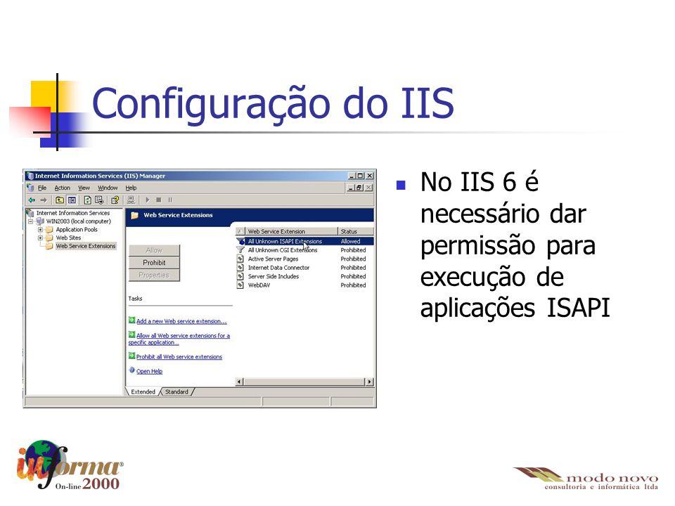 Configuração do IIS No IIS 6 é necessário dar permissão para execução de aplicações ISAPI