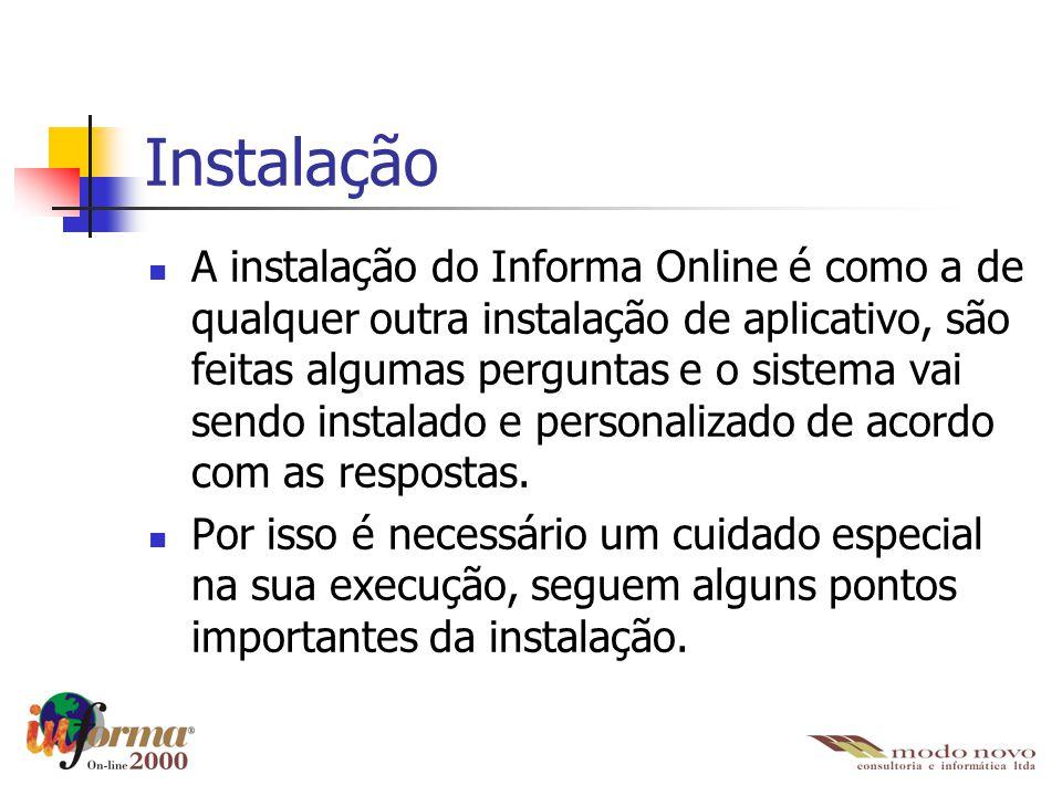 Instalação A instalação do Informa Online é como a de qualquer outra instalação de aplicativo, são feitas algumas perguntas e o sistema vai sendo inst