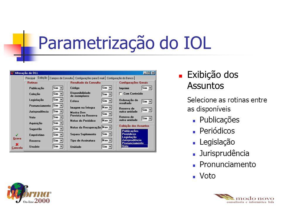 Parametrização do IOL Exibição dos Assuntos Selecione as rotinas entre as disponíveis Publicações Periódicos Legislação Jurisprudência Pronunciamento