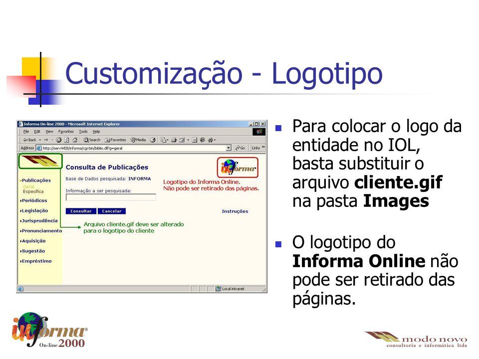 Customização - Logotipo Para colocar o logo da entidade no IOL, basta substituir o arquivo cliente.gif na pasta Images O logotipo do Informa Online nã