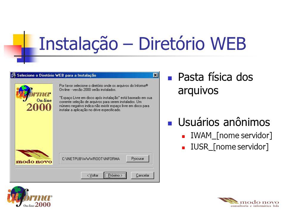 Instalação – Diretório WEB Pasta física dos arquivos Usuários anônimos IWAM_[nome servidor] IUSR_[nome servidor]