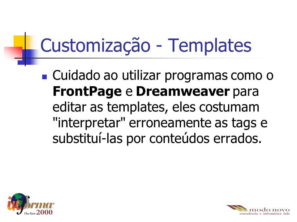Cuidado ao utilizar programas como o FrontPage e Dreamweaver para editar as templates, eles costumam