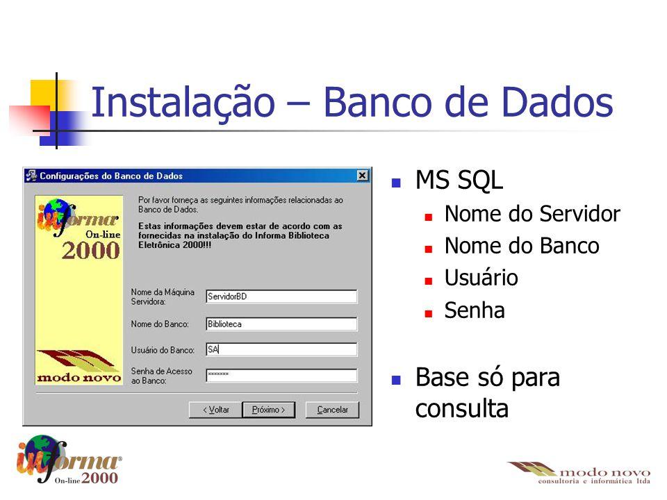 Instalação – Banco de Dados MS SQL Nome do Servidor Nome do Banco Usuário Senha Base só para consulta