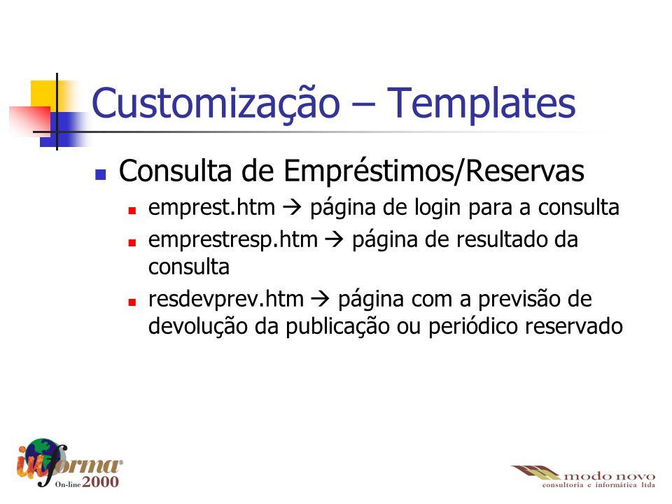Customização – Templates Consulta de Empréstimos/Reservas emprest.htm  página de login para a consulta emprestresp.htm  página de resultado da consu