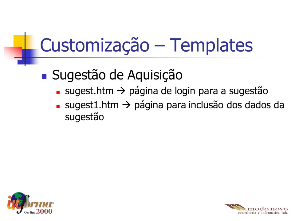Customização – Templates Sugestão de Aquisição sugest.htm  página de login para a sugestão sugest1.htm  página para inclusão dos dados da sugestão