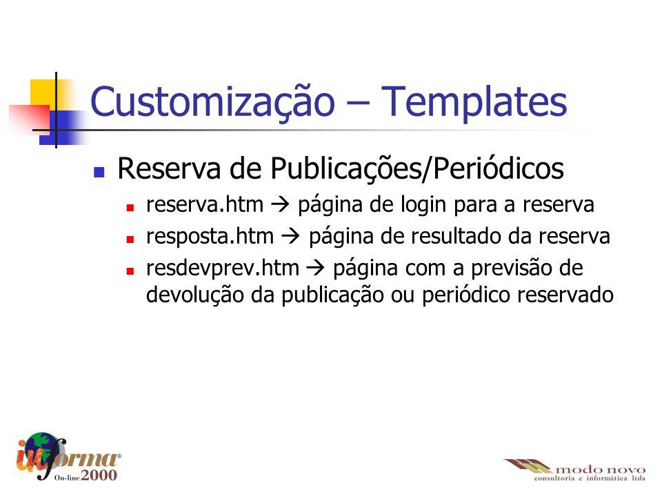 Customização – Templates Reserva de Publicações/Periódicos reserva.htm  página de login para a reserva resposta.htm  página de resultado da reserva