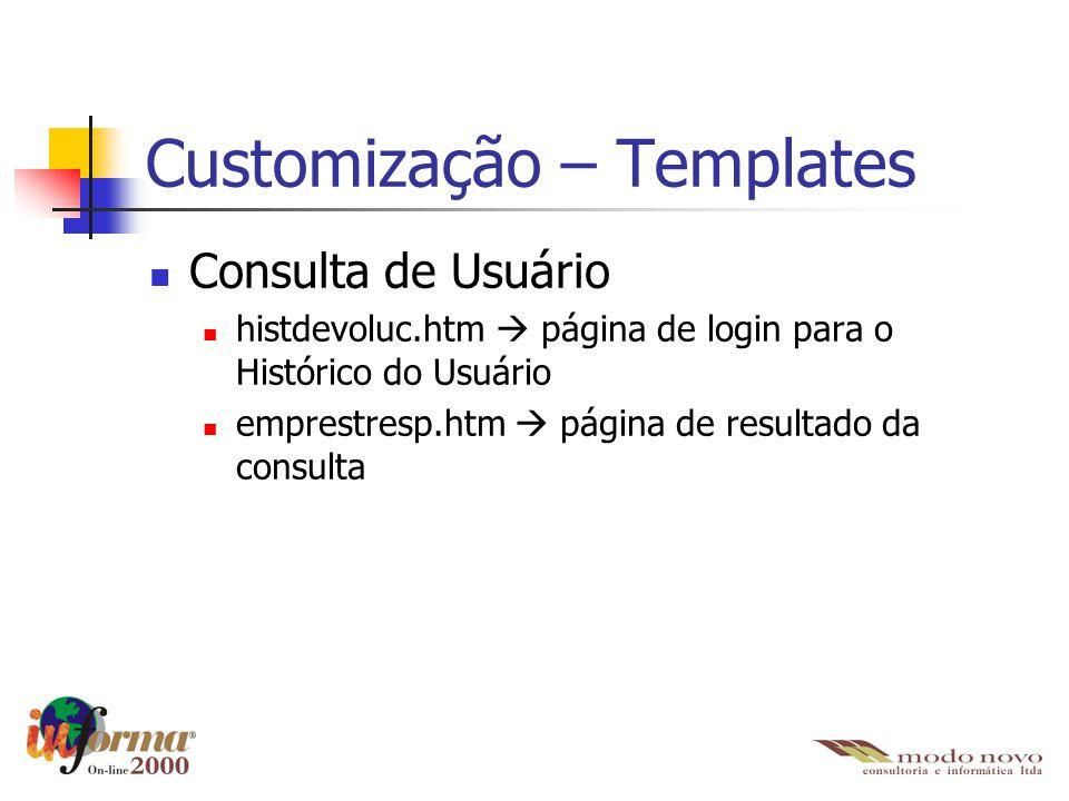 Customização – Templates Consulta de Usuário histdevoluc.htm  página de login para o Histórico do Usuário emprestresp.htm  página de resultado da co