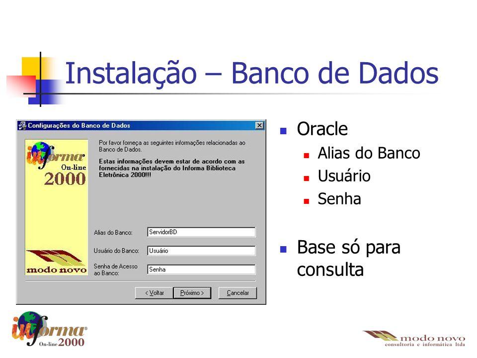 Instalação – Banco de Dados Oracle Alias do Banco Usuário Senha Base só para consulta