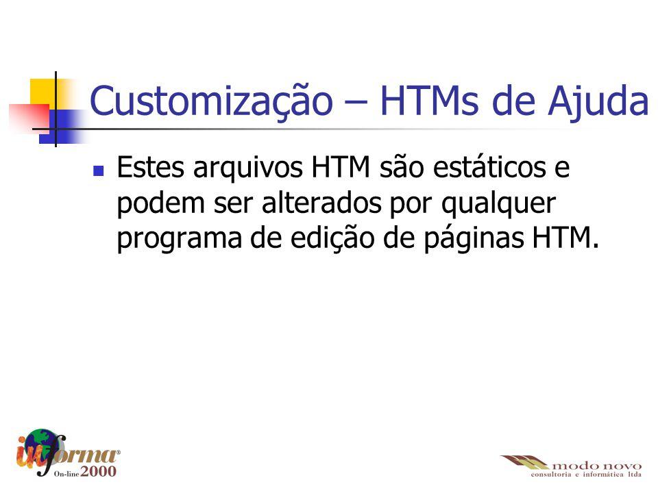 Customização – HTMs de Ajuda Estes arquivos HTM são estáticos e podem ser alterados por qualquer programa de edição de páginas HTM.