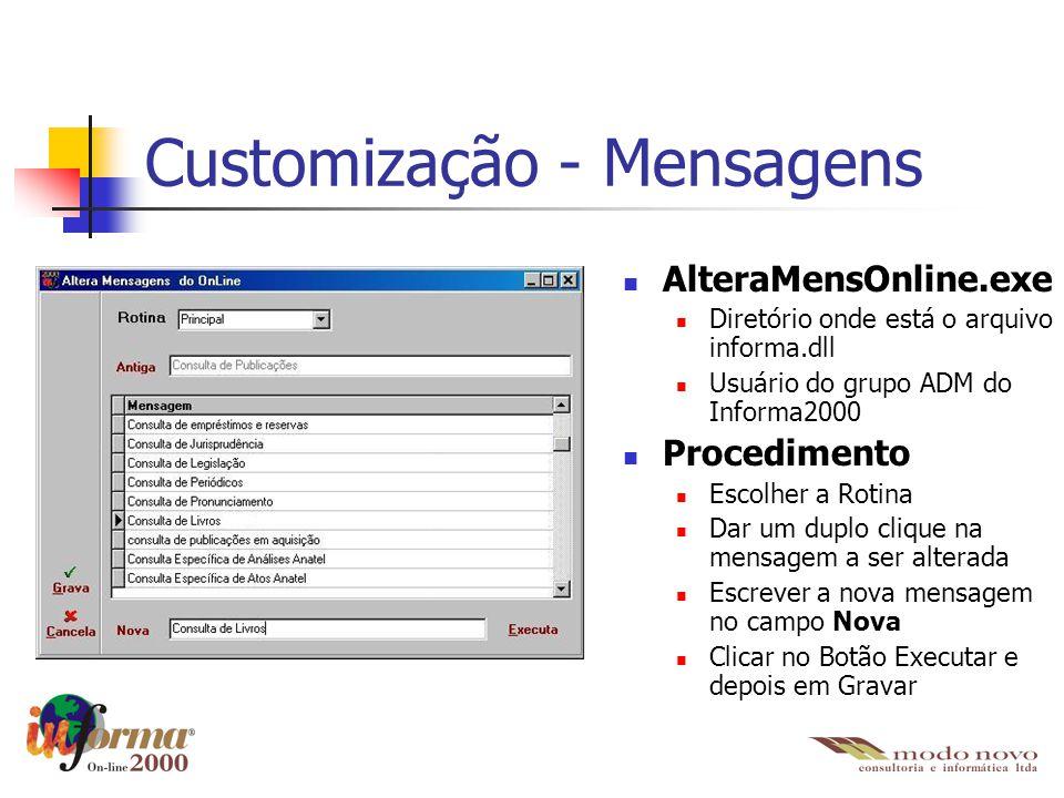 Customização - Mensagens AlteraMensOnline.exe Diretório onde está o arquivo informa.dll Usuário do grupo ADM do Informa2000 Procedimento Escolher a Ro