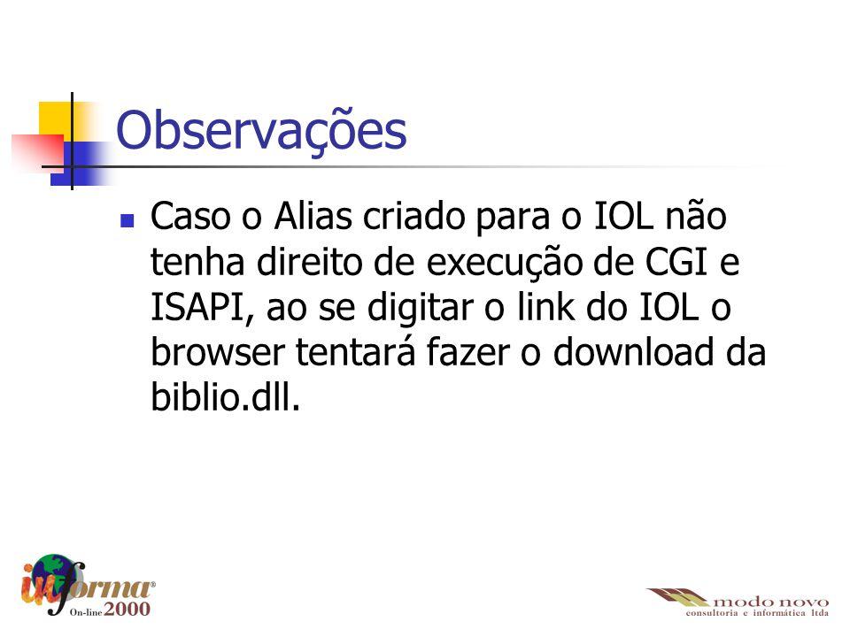 Observações Caso o Alias criado para o IOL não tenha direito de execução de CGI e ISAPI, ao se digitar o link do IOL o browser tentará fazer o downloa