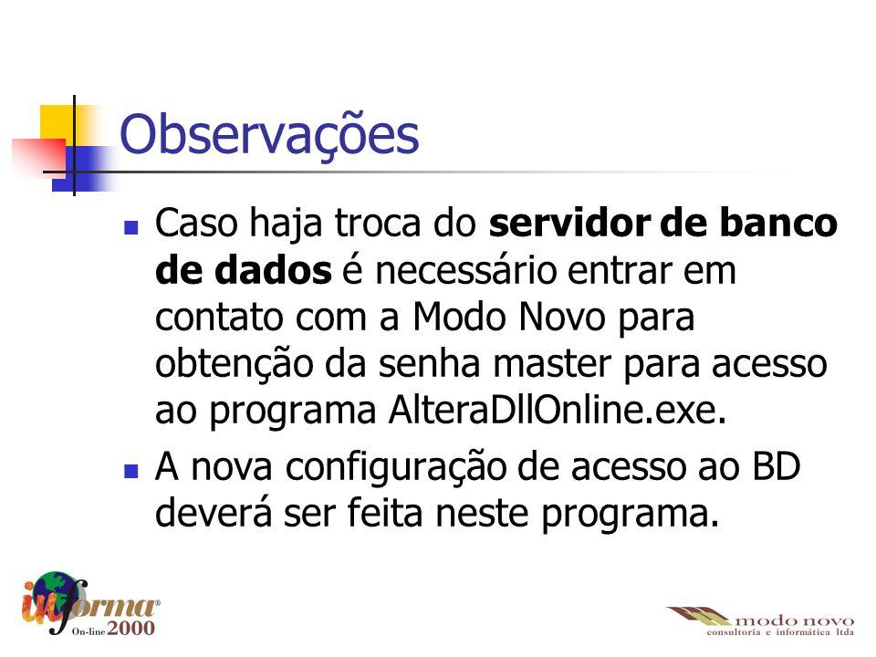 Observações Caso haja troca do servidor de banco de dados é necessário entrar em contato com a Modo Novo para obtenção da senha master para acesso ao