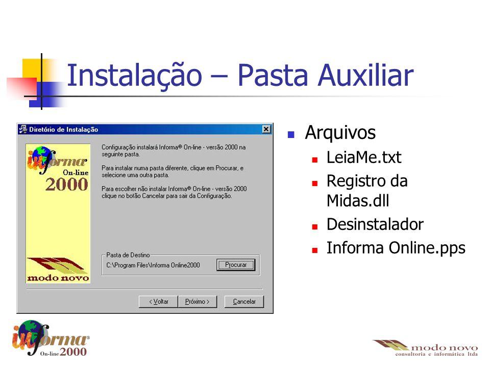 Instalação – Pasta Auxiliar Arquivos LeiaMe.txt Registro da Midas.dll Desinstalador Informa Online.pps