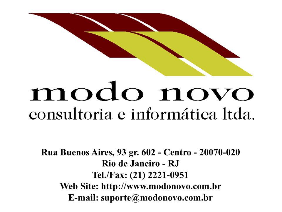 Rua Buenos Aires, 93 gr. 602 - Centro - 20070-020 Rio de Janeiro - RJ Tel./Fax: (21) 2221-0951 Web Site: http://www.modonovo.com.br E-mail: suporte@mo