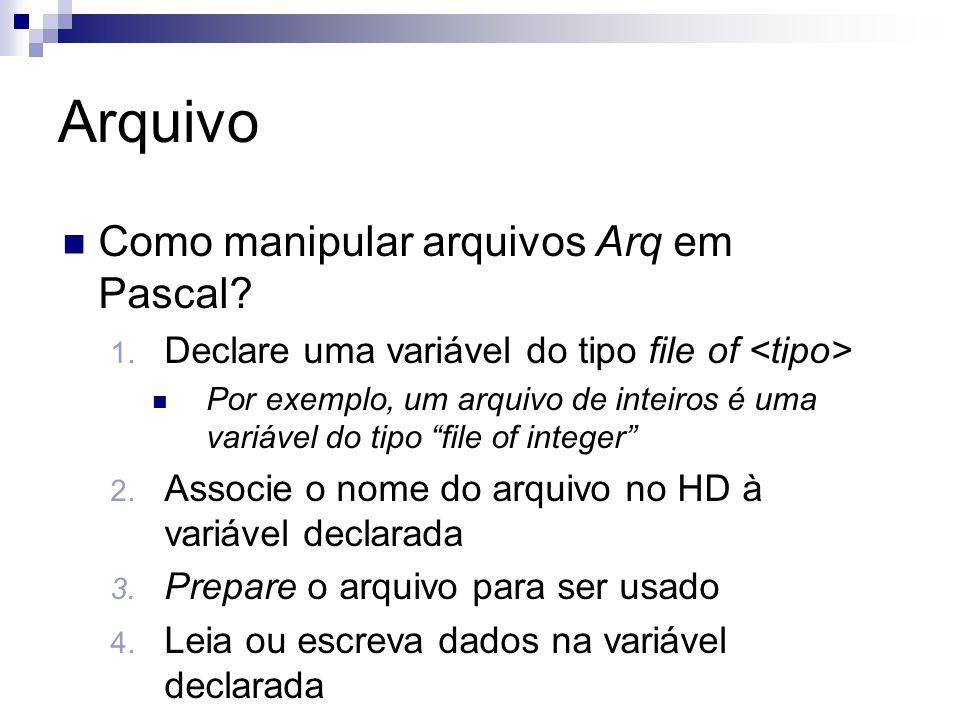 """Arquivo Como manipular arquivos Arq em Pascal? 1. Declare uma variável do tipo file of Por exemplo, um arquivo de inteiros é uma variável do tipo """"fil"""