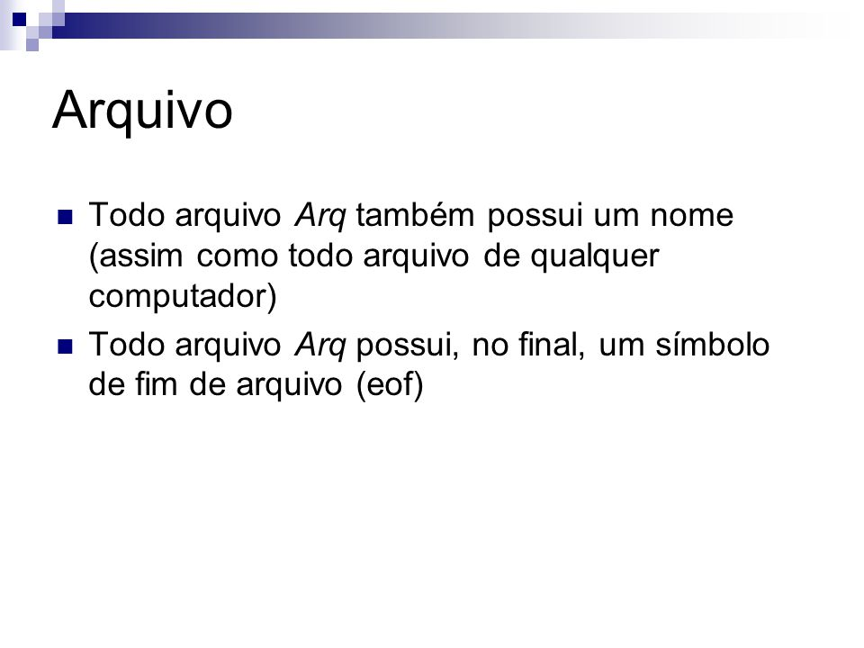 Arquivo {Atualiza um arquivo de inteiros.} Program arquivo3_5; var arquivo: file of integer; i,n,dobro: integer; begin Assign(arquivo, quadrados.arq ); Reset(arquivo); while not(Eof(arquivo)) do begin read(arquivo,n); dobro := 2 * n; seek(arquivo,filepos(arquivo)-1); write(arquivo,dobro); end; Close(arquivo); end.