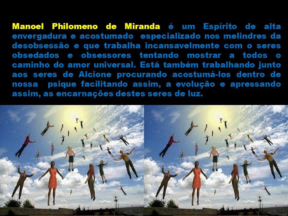 Manoel Philomeno de Miranda é um Espírito de alta envergadura e acostumado especializado nos melindres da desobsessão e que trabalha incansavelmente com o seres obsedados e obsessores tentando mostrar a todos o caminho do amor universal.