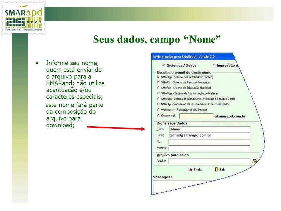 Informe seu nome; quem está enviando o arquivo para a SMARapd; não utilize acentuação e/ou caracteres especiais; este nome fará parte da composição do