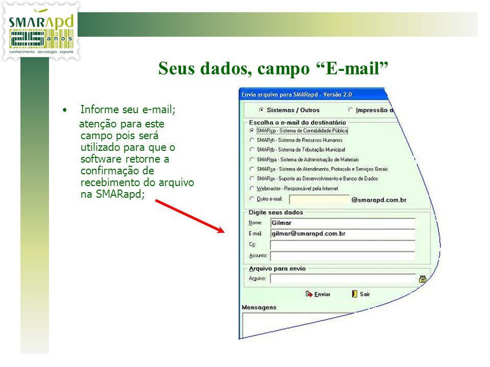 Informe seu e-mail; atenção para este campo pois será utilizado para que o software retorne a confirmação de recebimento do arquivo na SMARapd; Seus d