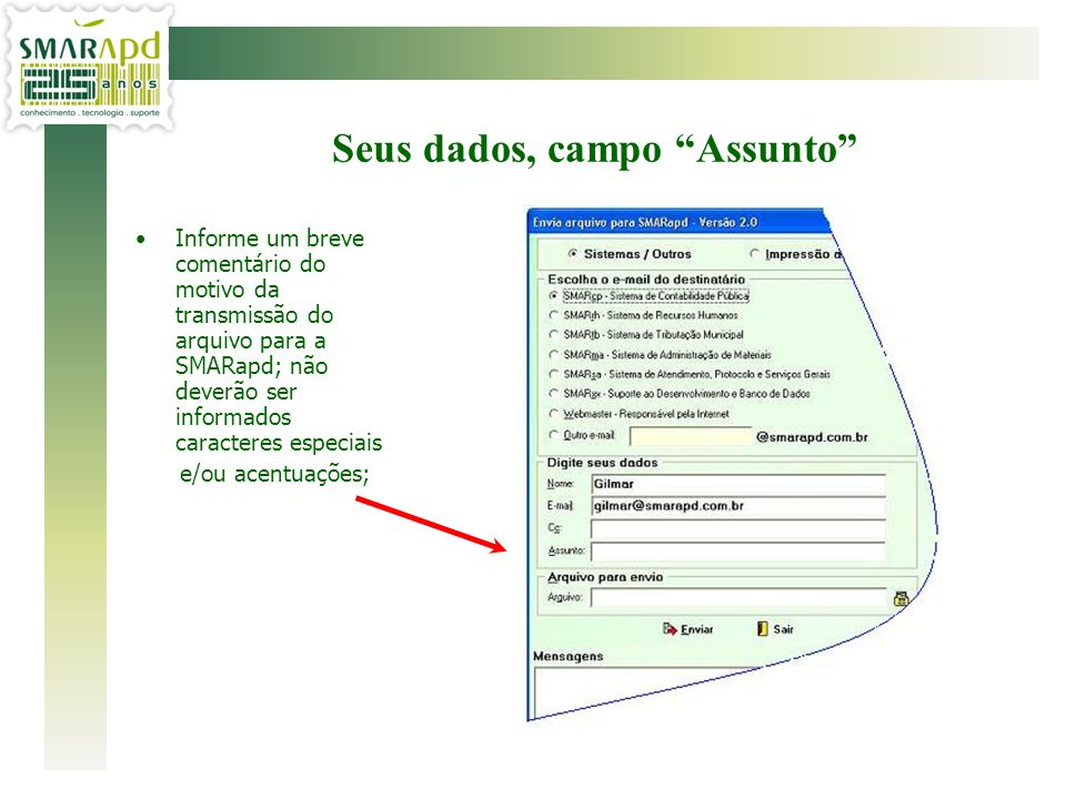 Informe um breve comentário do motivo da transmissão do arquivo para a SMARapd; não deverão ser informados caracteres especiais e/ou acentuações; Seus