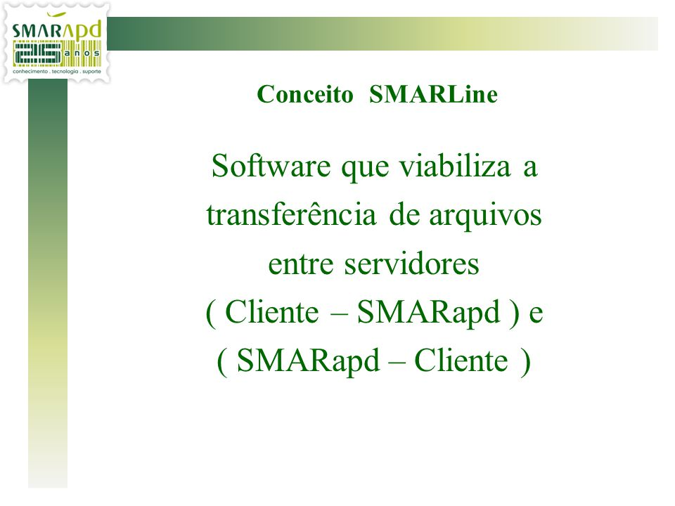 Conceito SMARLine Software que viabiliza a transferência de arquivos entre servidores ( Cliente – SMARapd ) e ( SMARapd – Cliente )
