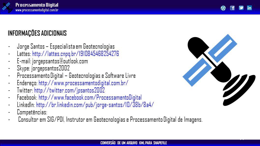 CONVERSÃO DE UM ARQUIVO KML PARA SHAPEFILE Processamento Digital www.processamentodigital.com.br INFORMAÇÕES ADICIONAIS -Jorge Santos – Especialista e