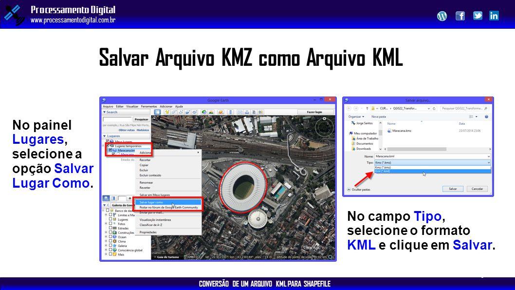 CONVERSÃO DE UM ARQUIVO KML PARA SHAPEFILE Processamento Digital www.processamentodigital.com.br Salvar Arquivo KMZ como Arquivo KML No painel Lugares