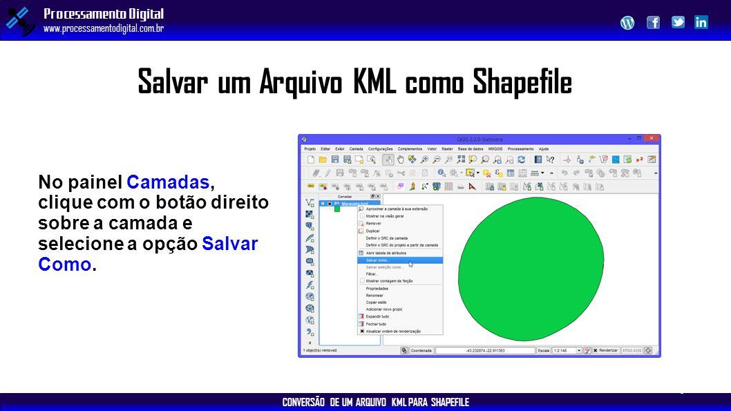 CONVERSÃO DE UM ARQUIVO KML PARA SHAPEFILE Processamento Digital www.processamentodigital.com.br Salvar um Arquivo KML como Shapefile No painel Camada