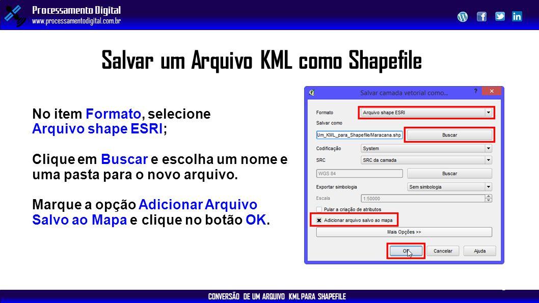 CONVERSÃO DE UM ARQUIVO KML PARA SHAPEFILE Processamento Digital www.processamentodigital.com.br Salvar um Arquivo KML como Shapefile No item Formato,
