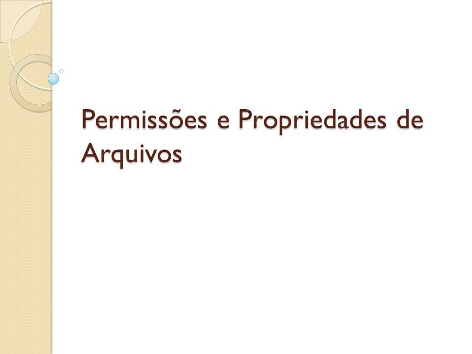 Permissões e Propriedades de Arquivos