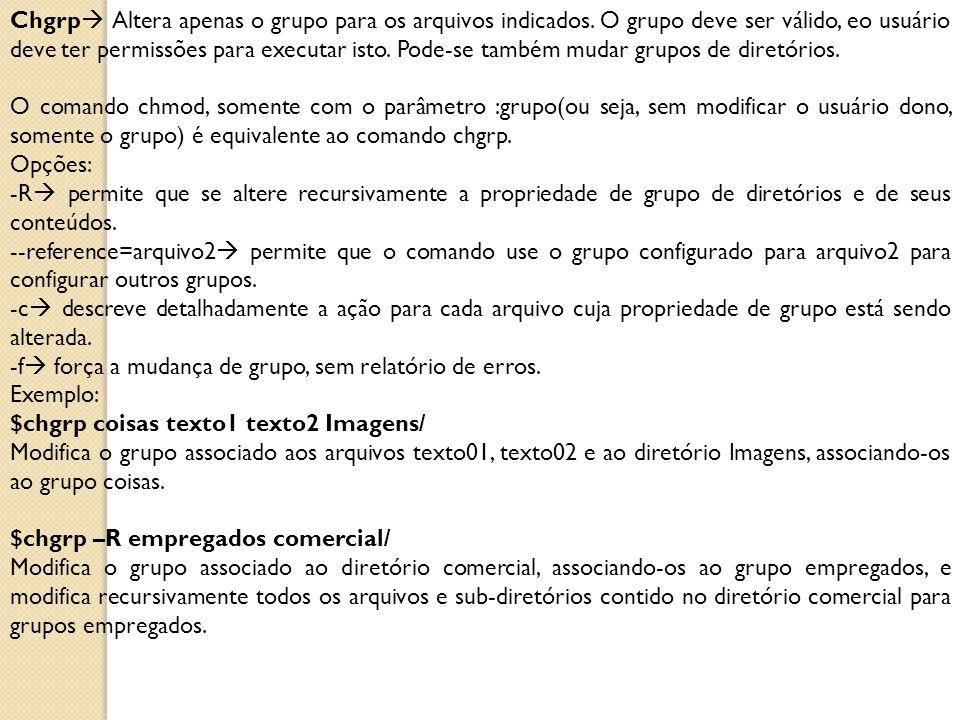 Chgrp  Altera apenas o grupo para os arquivos indicados. O grupo deve ser válido, eo usuário deve ter permissões para executar isto. Pode-se também m