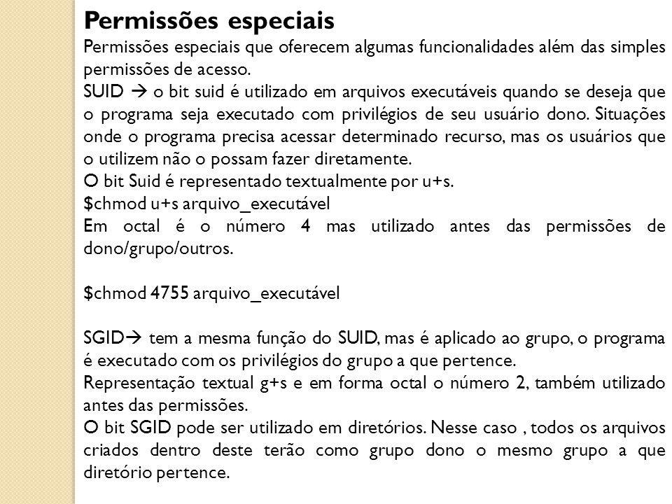 Permissões especiais Permissões especiais que oferecem algumas funcionalidades além das simples permissões de acesso. SUID  o bit suid é utilizado em