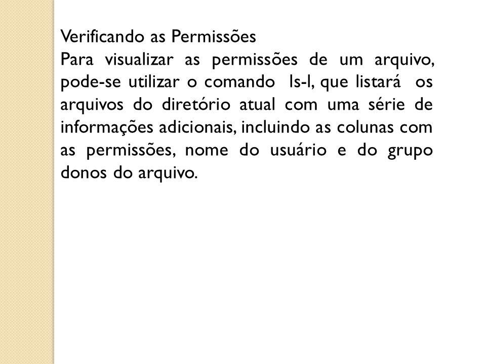 Verificando as Permissões Para visualizar as permissões de um arquivo, pode-se utilizar o comando ls-l, que listará os arquivos do diretório atual com
