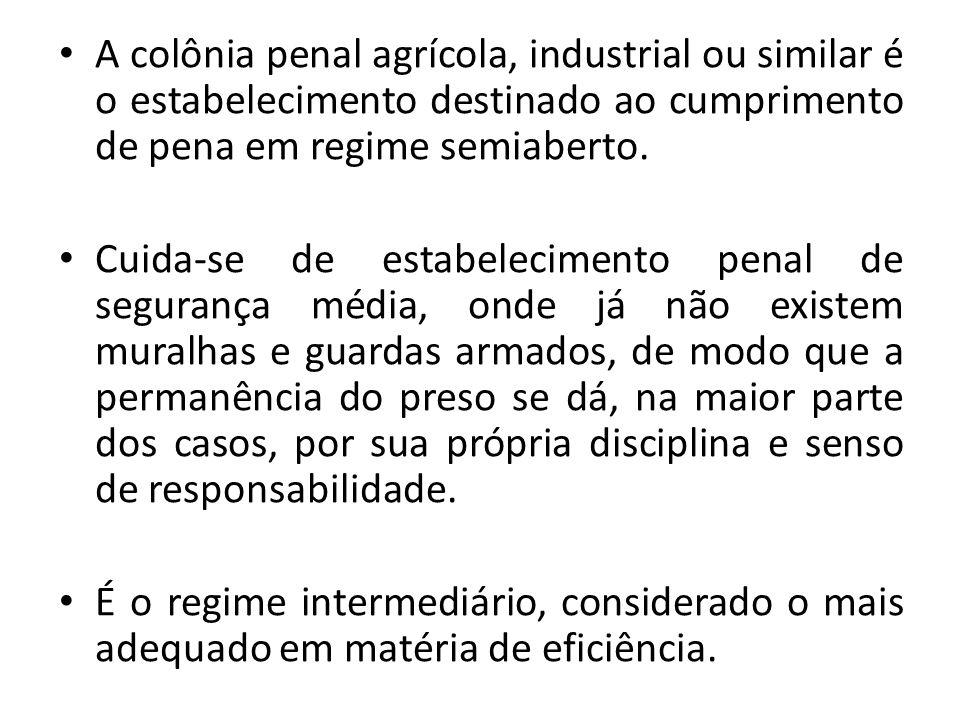 A colônia penal agrícola, industrial ou similar é o estabelecimento destinado ao cumprimento de pena em regime semiaberto. Cuida-se de estabelecimento