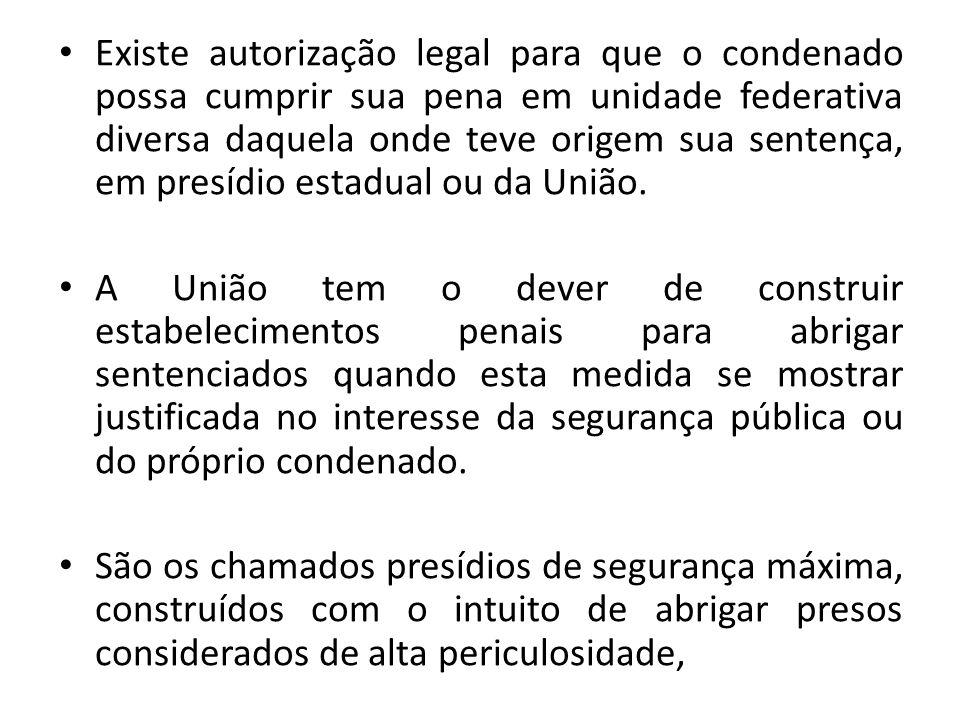 Existe autorização legal para que o condenado possa cumprir sua pena em unidade federativa diversa daquela onde teve origem sua sentença, em presídio