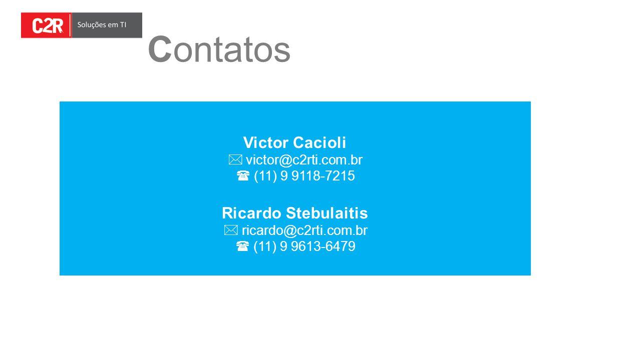 Contatos Victor Cacioli  victor@c2rti.com.br  (11) 9 9118-7215 Ricardo Stebulaitis  ricardo@c2rti.com.br  (11) 9 9613-6479
