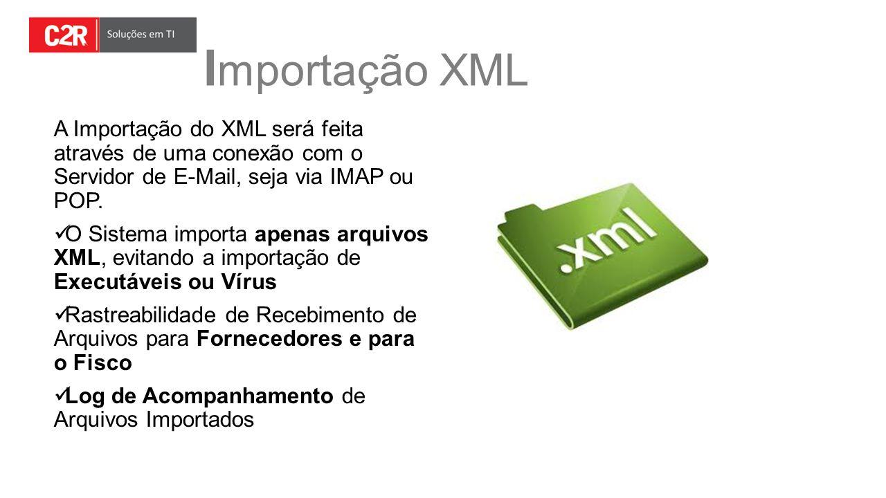 I mportação XML A Importação do XML será feita através de uma conexão com o Servidor de E-Mail, seja via IMAP ou POP. O Sistema importa apenas arquivo